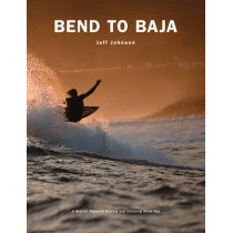 Bend to Baja: A Biofuel Powered Surfing and Climbing Road Trip by Jeff Johnson, 9781589799301