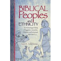 Biblical Peoples and Ethnicity: An Archaeological Study of Egyptians, Canaanites, Philistines, and Early Israel, 1300-1100 B.C.E. by Ann E Killebrew, 9781589830974