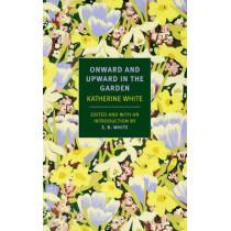 Onward And Upward In The Garden by Katharine White, 9781590178508