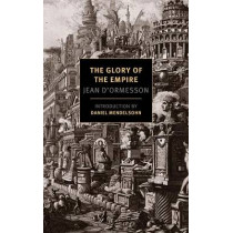 Glory Of The Empire: A Novel, A History by Jean D'Ormesson, 9781590179659