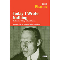 Today I Wrote Nothing: The Selected Writings of Daniil Kharms by Daniel Kharms, 9781590200421