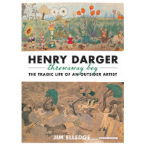 Henry Darger, Throwaway Boy: The Tragic Life of an Outsider Artist by Jim Elledge, 9781590208557