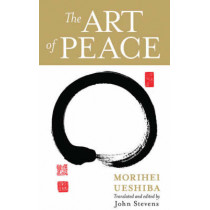 The Art Of Peace by Morihei Ueshiba, 9781590304488