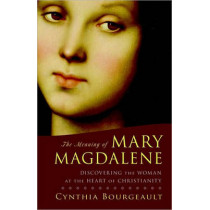 The Meaning Of Mary Magdalene by Cynthia Bourgeault, 9781590304952
