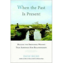 When The Past Is Present by David Richo, 9781590305713