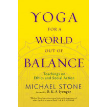Yoga For A World Out Of Balance by Michael Stone, 9781590307052