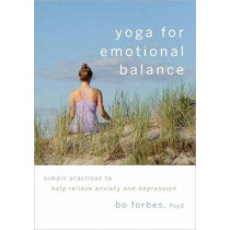 Yoga For Emotional Balance: Simple Practices to Help Relieve Anxiety and Depression by Bo Forbes, 9781590307601