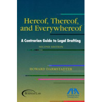 Hereof, Thereof, and Everywhereof: A Contrarian Guide to Legal Drafting by Howard Darmstadter, 9781590319772
