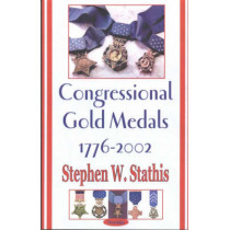 Congressional Gold Medals 1776-2002 by Stephen W. Stathis, 9781590335147
