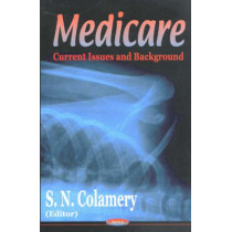 Medicare: Current Issues & Background by S. N. Colamery, 9781590336762