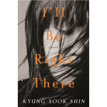 I'll Be Right There by Kyung-Sook Shin, 9781590516737