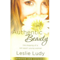 Authentic Beauty: The Shaping of a Set-Apart Young Woman by Leslie Ludy, 9781590529911