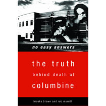 No Easy Answers: The Truth Behind Death at Columbine by Brooks Brown, 9781590560310