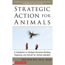 Strategic Action for Animals: A Handbook on Strategic Movement Building, Organizing, and Activism for Animal Liberation by Melanie Joy, 9781590561362