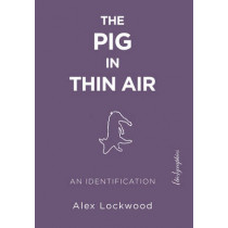 The Pig in Thin Air: An Identification by Alex Lockwood, 9781590565353