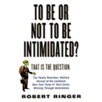 To Be or Not to Be Intimidated?: That is the Question by Robert J. Ringer, 9781590770351