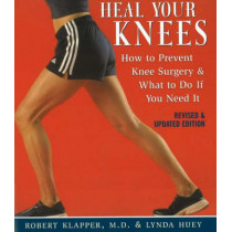 Heal Your Knees: How to Prevent Knee Surgery and What to Do If You Need It by Robert L. Klapper, 9781590771242