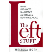 The Left Stuff: How the Left-Handed Have Survived and Thrived in a Right-Handed World by Melissa Roth, 9781590771464