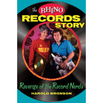 The Rhino Records Story: The Revenge of the Music Nerds by Harold Bronson, 9781590791288