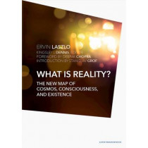 What is Reality?: The New Map of Cosmos, Consciousness, and Existence by Ervin Laszlo, 9781590793916