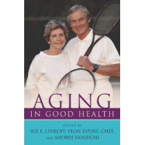 Aging in Good Health by Sue E. Levkoff, 9781591020264