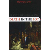 Death in the Pot: The Impact of Food Poisoning on History by Morton Satin, 9781591025146