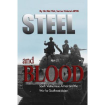 Steel and Blood: South Vietnamese Armor and the War for Southeast Asia by Colonel Ha Mai Viet ARVN, 9781591149194