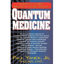 Quantum Medicine: A Guide to the New Medicine of the 21st Century by Paul Yanick, 9781591200314