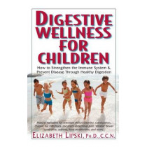 Healing Our Children: How to Strengthen the Immune System & Prevent Disease Through Healthy Digestion by Elizabeth Lipski, 9781591201519
