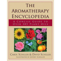 Aromatherapy Encyclopedia: A Concise Guide to Over 395 Plant Oils by Carol Schiller, 9781591203117