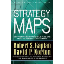 Strategy Maps: Converting Intangible Assets into Tangible Outcomes by Robert Steven Kaplan, 9781591391340