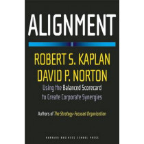 Alignment: Using the Balanced Scorecard to Create Corporate Synergies by Robert Steven Kaplan, 9781591396901