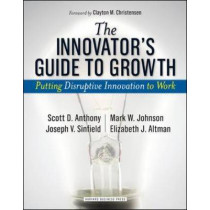 The Innovator's Guide to Growth: Putting Disruptive Innovation to Work by Scott D. Anthony, 9781591398462