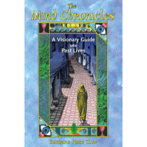 The Mind Chronicles: A Visionary Guide into Past Lives by Barbara Hand Clow, 9781591430667