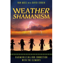 Weather Shamanism: Harmonizing Our Connection with the Elements by Nan Moss, 9781591430742