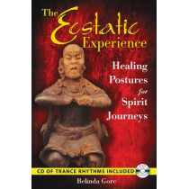 The Ecstatic Experience: Healing Postures for Spirit Journeys by Belinda Gore, 9781591430964