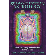 Shamanic Egyptian Astrology: Your Planetary Relationship to the Gods by Linda Star Wolf, 9781591431138