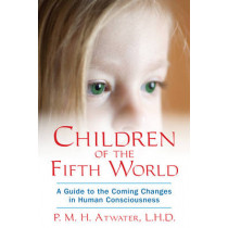 Children of the Fifith World: A Guide to the Coming Changes in Human Consciousness by P. M. H. Atwater, 9781591431534