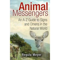 Animal Messengers: An A-Z Guide to Signs and Omens in the Natural World by Regula Meyer, 9781591431619