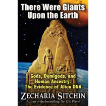 There Were Giants Upon the Earth: Gods, Demigods, and Human Ancestry: The Evidence of Alien DNA by Zecharia Sitchin, 9781591431947