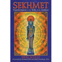 Sekhmet: Transformation in the Belly of the Goddess by Nicki Scully, 9781591432074