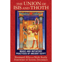 The Union of Isis and Thoth: Magic and Initiatory Practices of Ancient Egypt by Normandi Ellis, 9781591432081