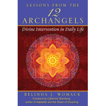 Lessons from the Twelve Archangels: Divine Intervention in Daily Life by Belinda J. Womack, 9781591432234