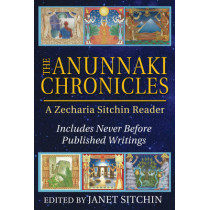 The Anunnaki Chronicles: A Zecharia Sitchin Reader by Zecharia Sitchin, 9781591432296
