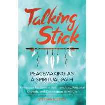 Talking Stick: Peacemaking as a Spiritual Path by Stephan V. Beyer, 9781591432579