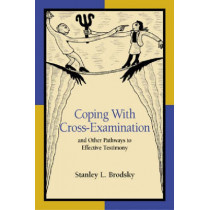 Coping with Cross-Examination and Other Pathways to Effective Testimony, 9781591470946