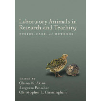 Laboratory Animals in Research and Teaching: Ethics, Care, and Methods by Chana K. Akins, 9781591471455