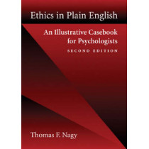 Ethics in Plain English: An Illustrative Casebook for Psychologists by Thomas F. Nagy, 9781591472018