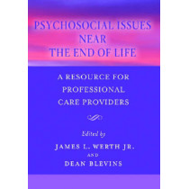 Psychosocial Issues Near the End of Life: A Resource for Professional Care Providers by James Werth, 9781591472360