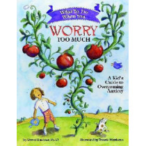 What to Do When You Worry Too Much: A Kid's Guide to Overcoming Anxiety by Dawn Huebner, 9781591473145